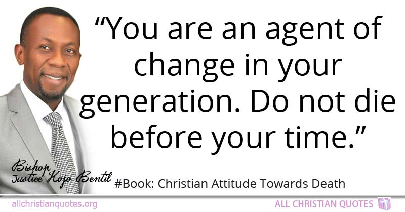 Justice Kojo Bentil Quote about #Generation, #Time, #You, - All