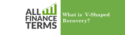 What is V-Shaped Recovery? - Definition by All Finance Terms