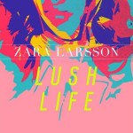 Zara-Larsson-Lush-Life-news