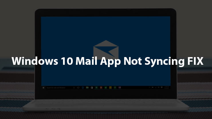 Windows 10 Mail App Not Syncing Fix \