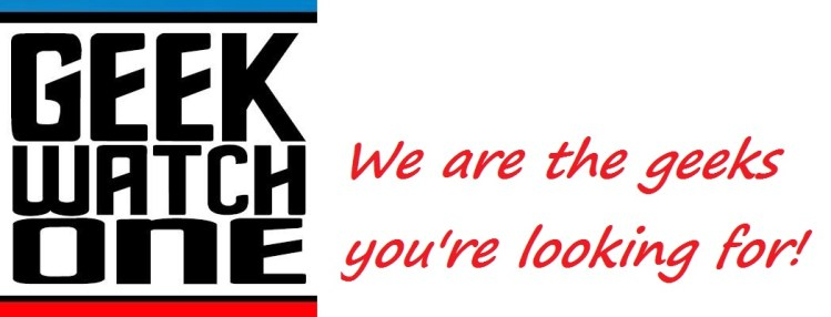 Geek Watch One: We ARE the Geeks You're Looking For