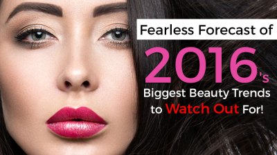 Fearless Forecast of 2016′s Biggest Beauty Trends to Watch Out For!