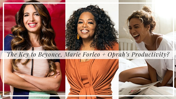 The Key to Beyonce, Marie Forleo + Oprah's Productivity?