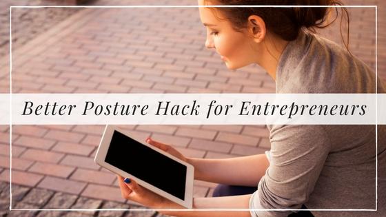 Better Posture Hack for Entrepreneurs