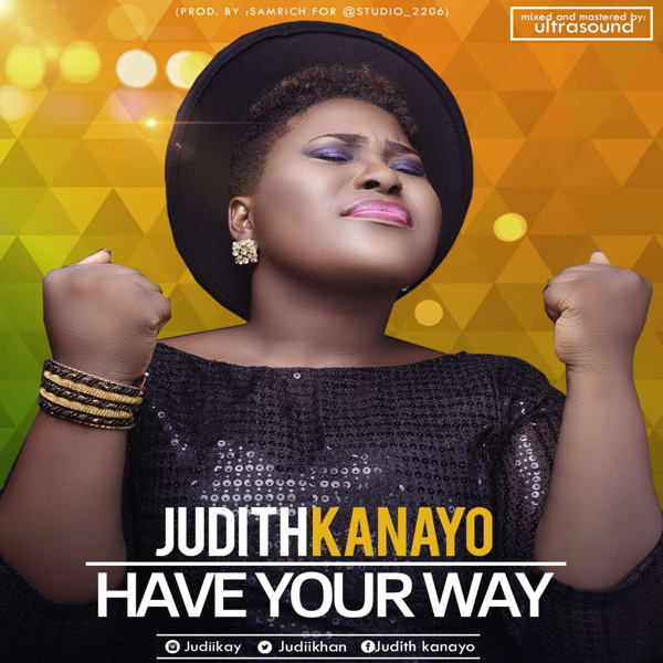 "Music:- Judith Kanayo – ""Have Your Way"" 