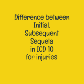 Amazing tips for Initial, Subsequent and Sequela Encounter in ICD 10