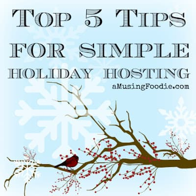 5 Simple Tips for Holiday Hosting