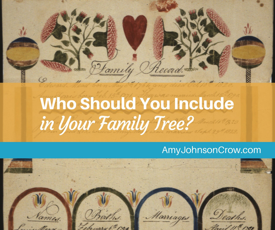 Who Should You Include in Your Family Tree? - Amy Johnson Crow