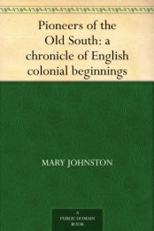Pioneers of the Old South: a chronicle of English colonial beginnings [Kindle Edition]