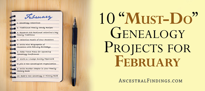 """10 """"Must-Do"""" Genealogy Projects for February"""