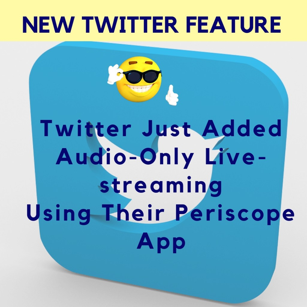 New Twitter Feature: Twitter Just Added Audio-Only Live-streaming Using Their Periscope App