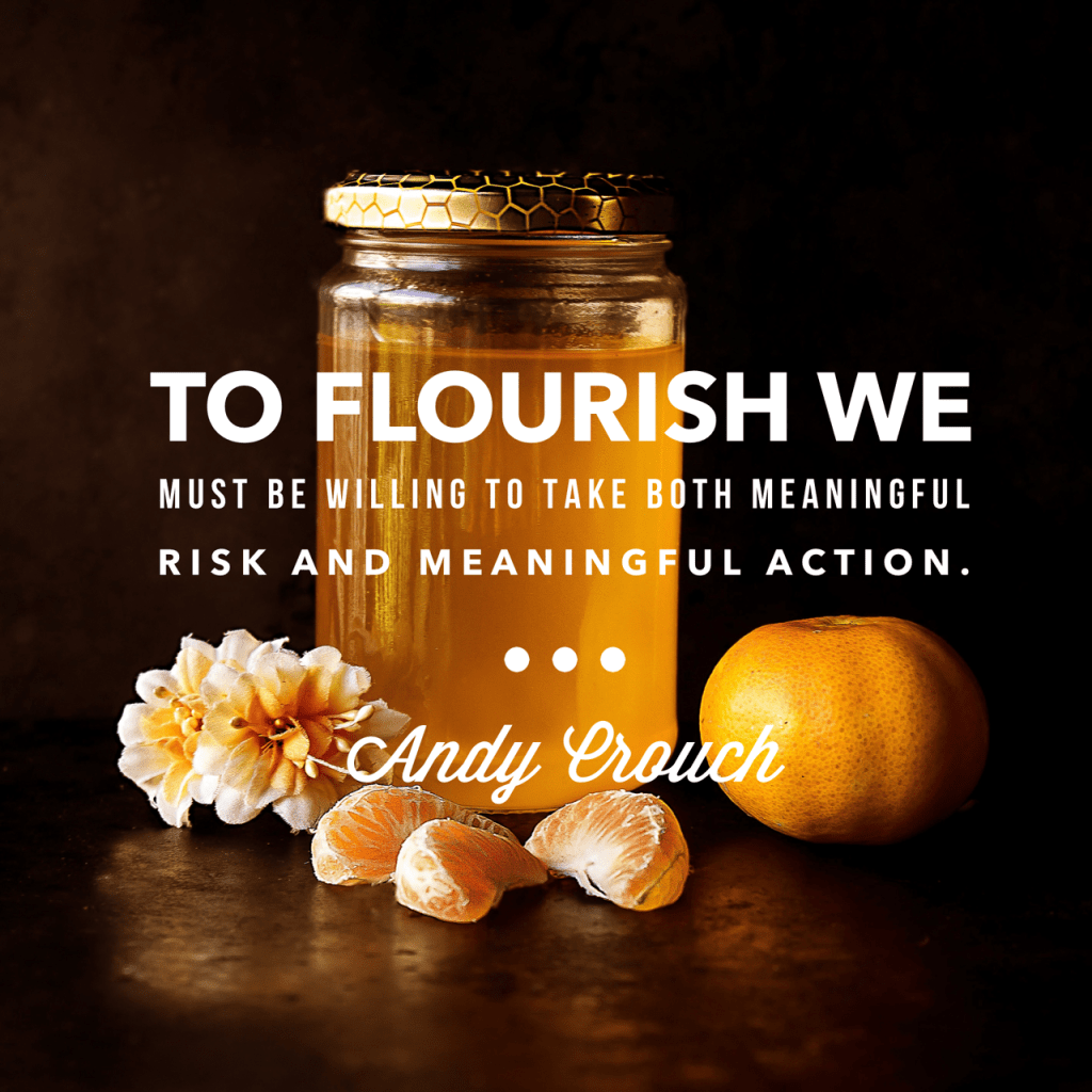 Embracing a life of love, risk and true flourishing…