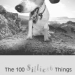 The 100 Silliest Things People Say About Dogs,  by Alexandra Semyonova