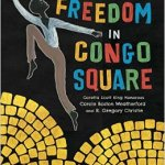 Cover of Freedom in Congo Square, showing a stylized picture of a black man dancing over cobblestones.