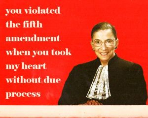 """Photo of Ruth Bader Ginsburg captioned """"You violated the fith amendment when you took my heart without due process"""""""