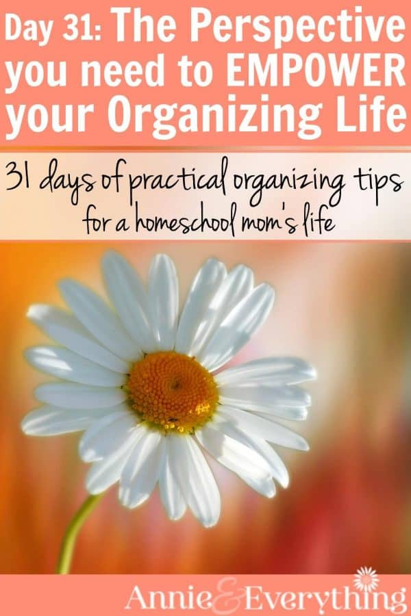 Day 31 The Perspective You Need to EMPOWER Your Organizing Life