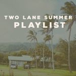 Two Lane Summer Playlist