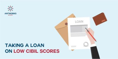 Taking a loan on Low CIBIL Scores - Antworks Money