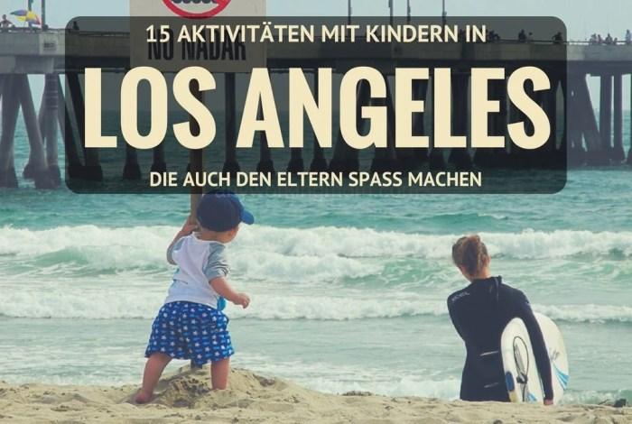 Los Angeles – 15 Aktivitäten für Kinder UND Eltern