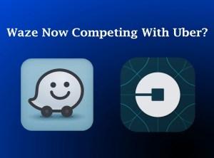 Waze vs uber