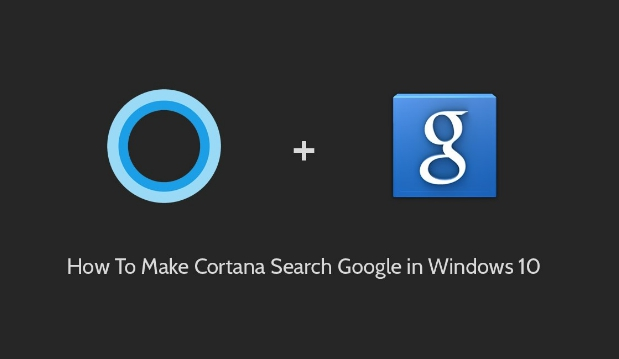 How to Change Default Cortana Search to Google on Windows 10