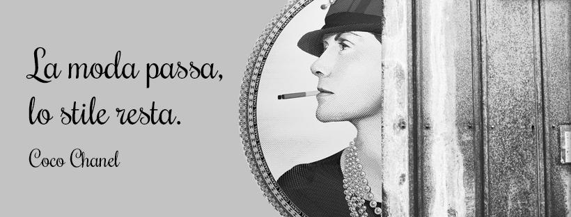 La moda passa, lo stile resta. Coco Chanel