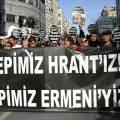"I still have not reconciled myself with the ""We are all Hrant Dink"" and ""We are all Armenian"" mantra that thousands in Turkey chanted at Dink's funeral."