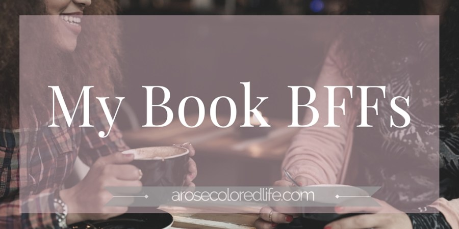My Book BFFs. A couple fictional characters that I think would make excellent friends and my Shelf Love update.