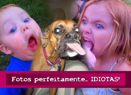 Fotos perfeitamente… IDIOTAS!