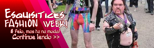 Esquisitices Fashion Week: É feio mas tá na moda! #2
