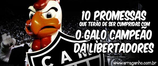 10 Promessas que terão de ser Cumpridas com o Galo Campeão da Libertadores 2013