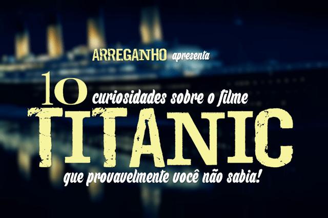10 Curiosidades sobre o filme Titanic que provavelmente você não sabia!