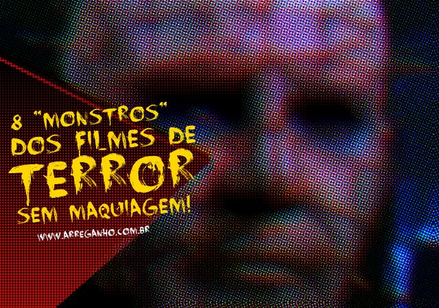 """8 """"Monstros"""" dos filmes de terror sem maquiagem!"""