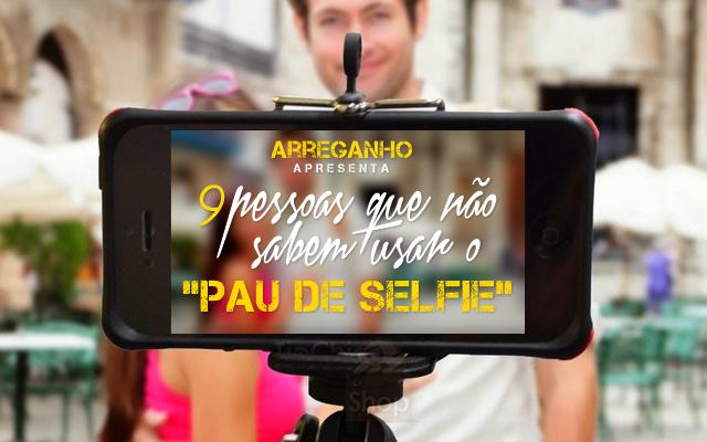 """9 Pessoas que não sabem usar o """"pau de selfie"""""""