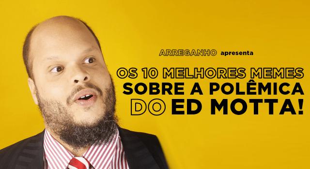 Os 10 melhores memes sobre a polêmica do Ed Motta