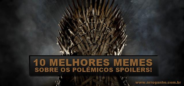 10 melhores memes sobre os polêmicos Spoilers