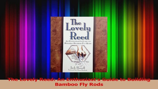used books: The Lovely Reed: An Enthusiast's Guide to Building Bamboo Fly Rods