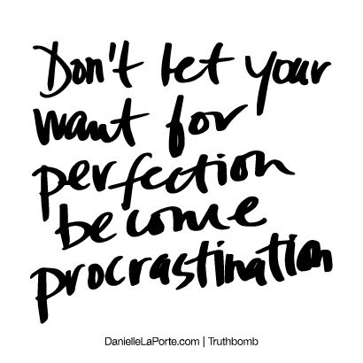 Don\u0027t let your want for perfection become procrastination - quotes about procrastination