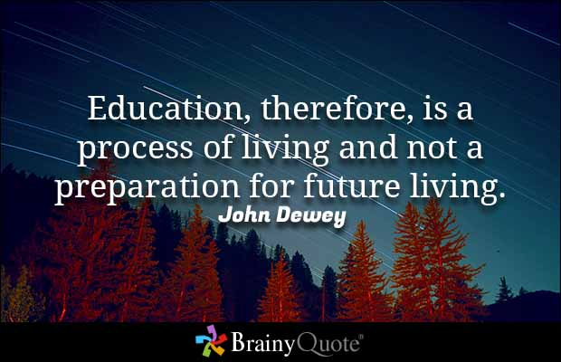 Education Therefore Is A Process Of Living And Not A