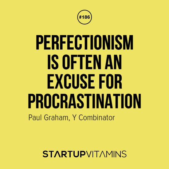 Perfectionism is often an excuse for procrastination Paul Graham, Y - quotes about procrastination