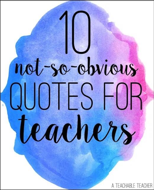 10 not so obvious quotes for teachers a teachable teacher