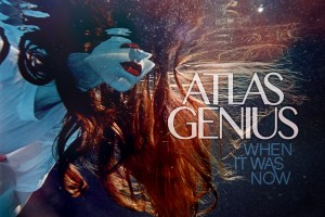 CD Review: Atlas Genius – When it was Now
