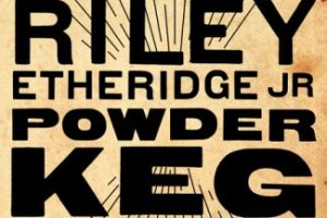 CD Review: Riley Etheridge Jr — Powder Keg; Playing Smith's Olde Bar, April 14