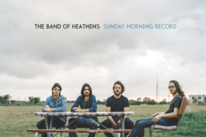 CD Review: The Band of Heathens — Sunday Morning Record; Play Vinyl October 27th