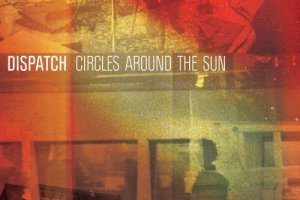 Album Review: Dispatch – Circles Around The Sun, Released August 21st