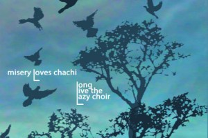 CD Review: Misery Loves Chachi – Long Live the Lazy Choir