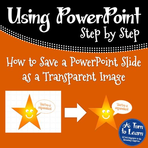 How to Save a PowerPoint Slide as a Transparent Image! \u2022 A Turn to Learn
