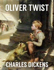 Oliver Twist or the Parish Boy's Progress by Charles Dickens (Free ...