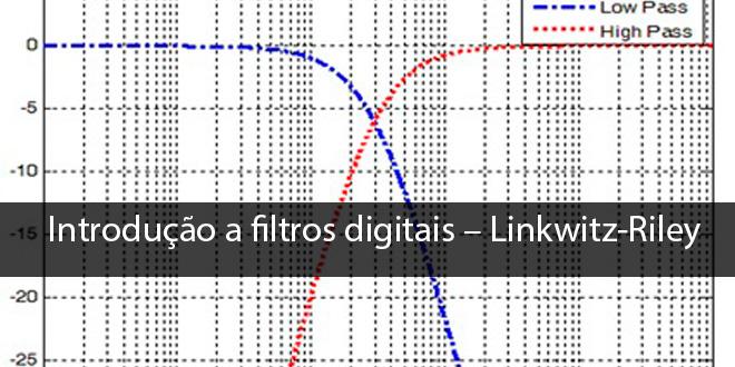 Introdução a filtros digitais – Parte 2 – Linkwitz-Riley