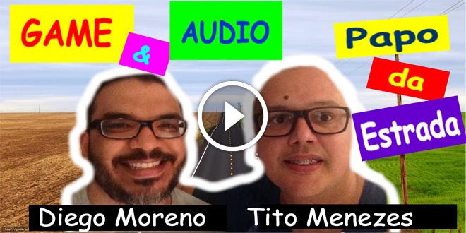 Game & Audio com Diego Moreno | Papo da Estrada #3
